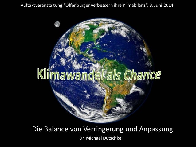 """Die Balance von Verringerung und Anpassung Dr. Michael Dutschke Auftaktveranstaltung """"Offenburger verbessern ihre Klimabil..."""