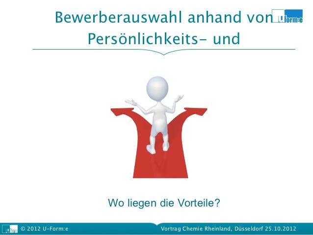 Bewerberauswahl anhand von             Persönlichkeits- und                  Wo liegen die Vorteile?© 2012 U-Form:e       ...