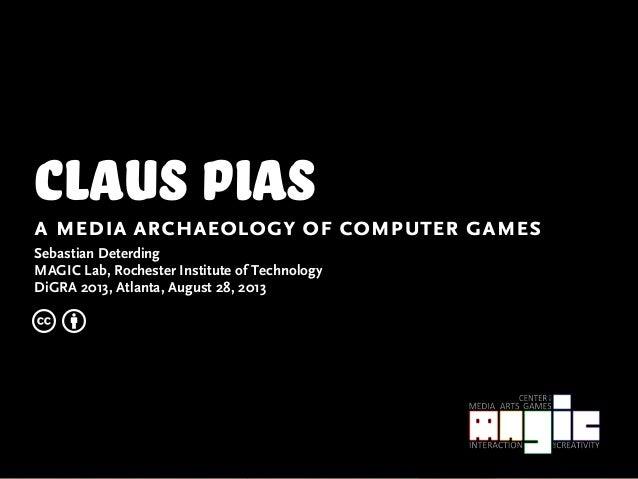 claus Piasa media archaeology of computer games Sebastian Deterding MAGIC Lab, Rochester Institute of Technology DiGRA 201...