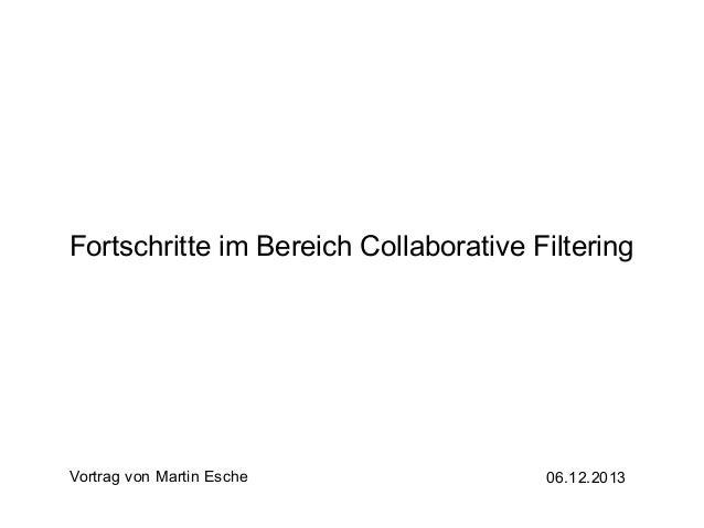 Fortschritte im Bereich Collaborative Filtering  Vortrag von Martin Esche  06.12.2013