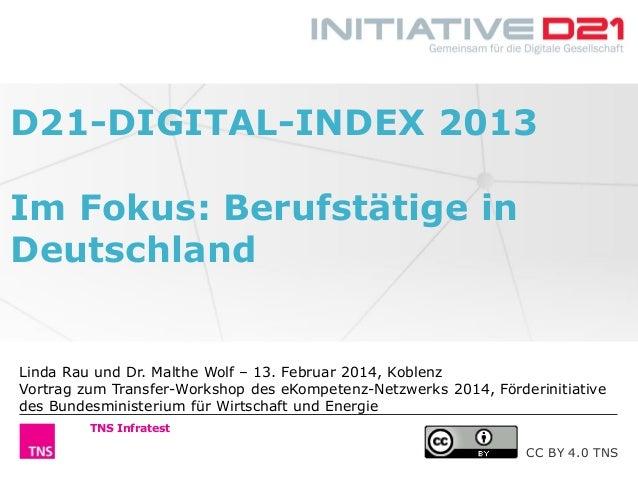 D21-DIGITAL-INDEX 2013 Im Fokus: Berufstätige in Deutschland  Linda Rau und Dr. Malthe Wolf – 13. Februar 2014, Koblenz Vo...