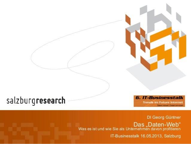 """Das """"Daten-Web""""Was es ist und wie Sie als Unternehmen davon profitierenIT-Businesstalk 16.05.2013, SalzburgDI Georg Güntner"""