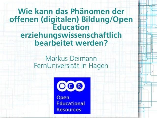 Wie kann das Phänomen deroffenen (digitalen) Bildung/Open           Education   erziehungswissenschaftlich       bearbeite...