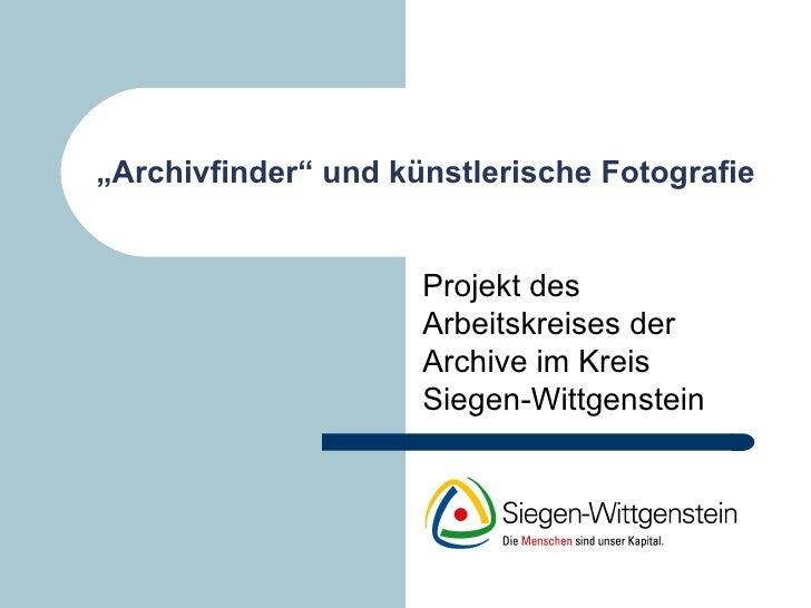 """"""" Archivfinder"""" und künstlerische Fotografie Projekt des Arbeitskreises der Archive im Kreis Siegen-Wittgenstein"""