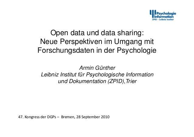 Open data und data sharing:Neue Perspektiven im Umgang mitForschungsdaten in der Psychologieg y gArmin GüntherArmin Günthe...