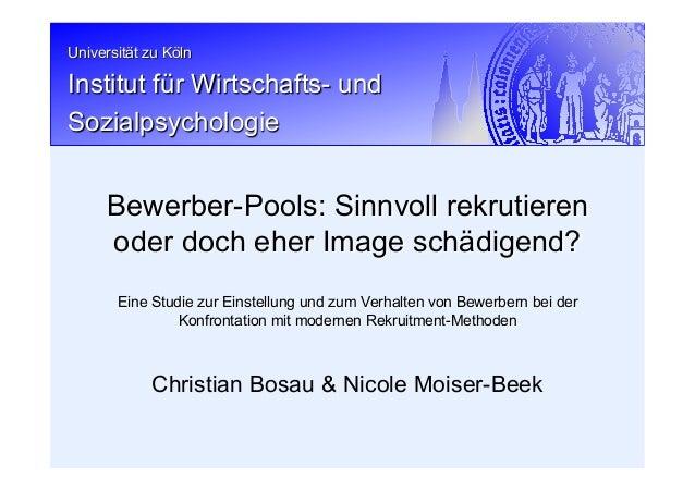 Universität zu Köln Institut für Wirtschafts- und Sozialpsychologie Christian Bosau & Nicole Moiser-Beek Bewerber-Pools: S...