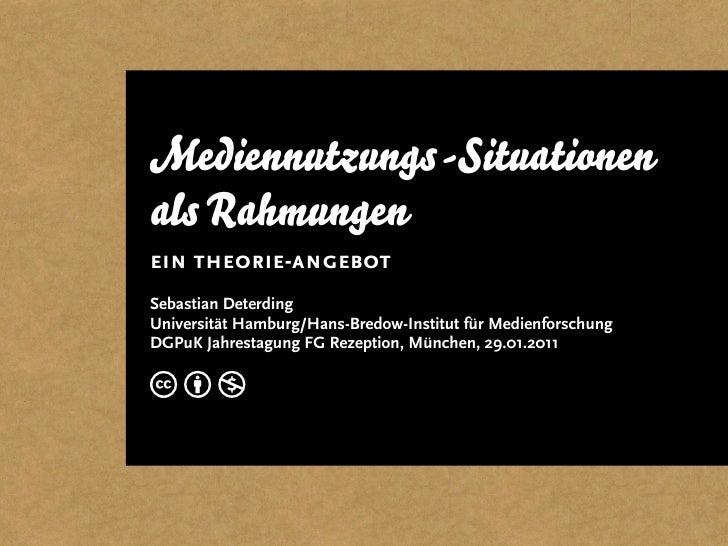 Mediennutzungs-Situationenals Rahmungenein theorie-angebotSebastian DeterdingUniversität Hamburg/Hans-Bredow-Institut für ...
