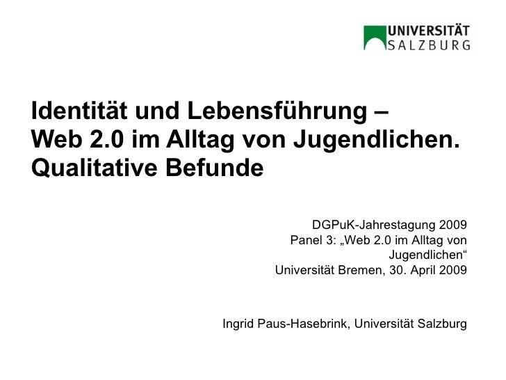 Identität und Lebensführung – Web 2.0 im Alltag von Jugendlichen.  Qualitative Befunde <ul><ul><ul><li>DGPuK-Jahrestagung ...