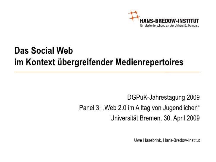 Das Social Web  im Kontext übergreifender Medienrepertoires <ul><ul><ul><li>DGPuK-Jahrestagung 2009 </li></ul></ul></ul><u...