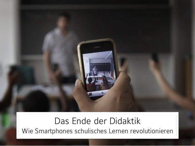 Das Ende der Didaktik Wie Smartphones schulisches Lernen revolutionieren