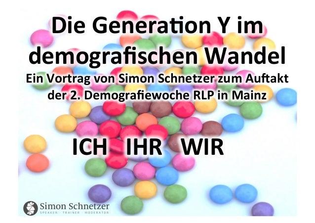 Die  Genera)on  Y  im   demografischen  Wandel   Ein  Vortrag  von  Simon  Schnetzer  zum  Au=akt ...