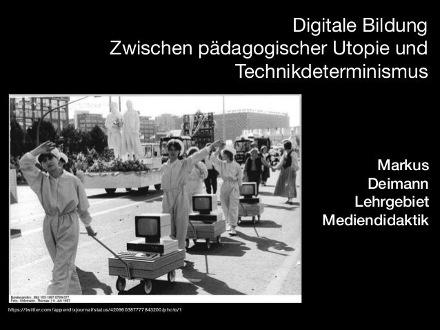 Digitale Bildung   Zwischen pädagogischer Utopie und Technikdeterminismus  Markus Deimann Lehrgebiet Mediendidaktik  https...