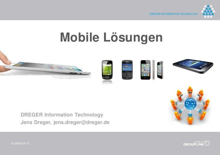 Mobile Lösungen     DREGER Information Technology     Jens Dreger, jens.dreger@dreger.de© DREGER IT