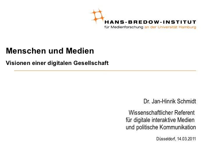 Menschen und Medien  Visionen einer digitalen Gesellschaft <ul><ul><li>Dr. Jan-Hinrik Schmidt </li></ul></ul><ul><ul><li>W...