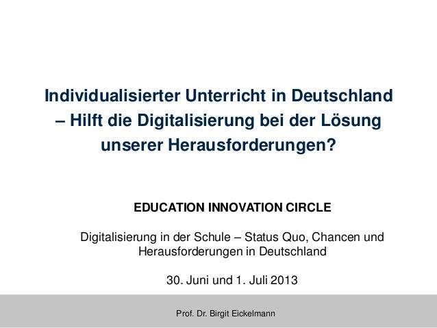 Prof. Dr. Birgit Eickelmann Individualisierter Unterricht in Deutschland – Hilft die Digitalisierung bei der Lösung unsere...