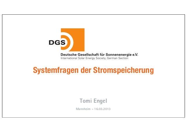 Systemfragen der Stromspeicherung … ein Baustein der Energiewende             Tomi Engel           Mannheim - 16.03.2013