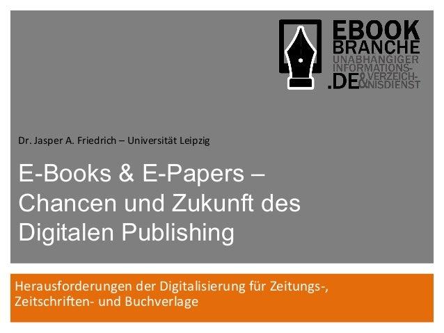 E-Books & E-Papers –Chancen und Zukunft desDigitalen PublishingHerausforderungen der Digitalisierung für Zeitungs-...