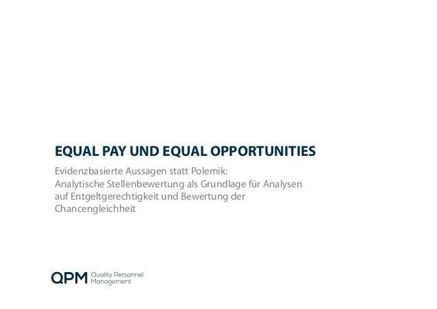 EQUAL PAY UND EQUAL OPPORTUNITIES Evidenzbasierte Aussagen statt Polemik: Analytische Stellenbewertung als Grundlage für A...