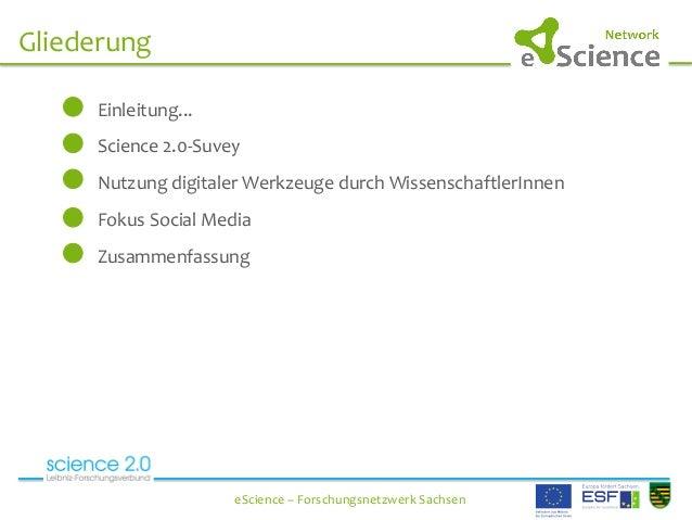 Gliederung   eScience  –  Forschungsnetzwerk  Sachsen   Einleitung...   Science  2.0-‐Suvey   Nutzung  ...