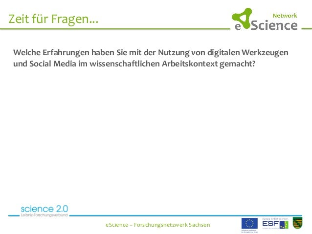Zeit  für  Fragen...   eScience  –  Forschungsnetzwerk  Sachsen   Welche  Erfahrungen  haben...