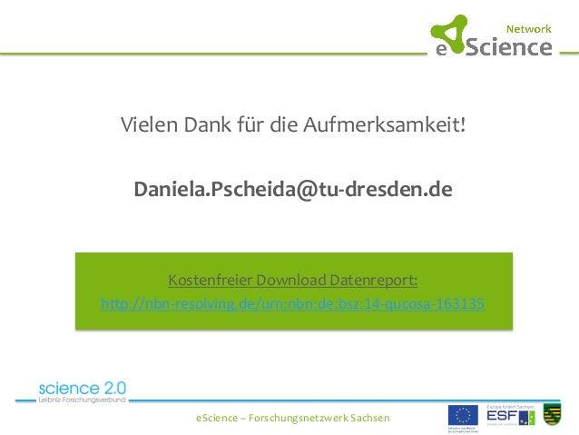 eScience  –  Forschungsnetzwerk  Sachsen   Vielen  Dank  für  die  Aufmerksamkeit!      Da...