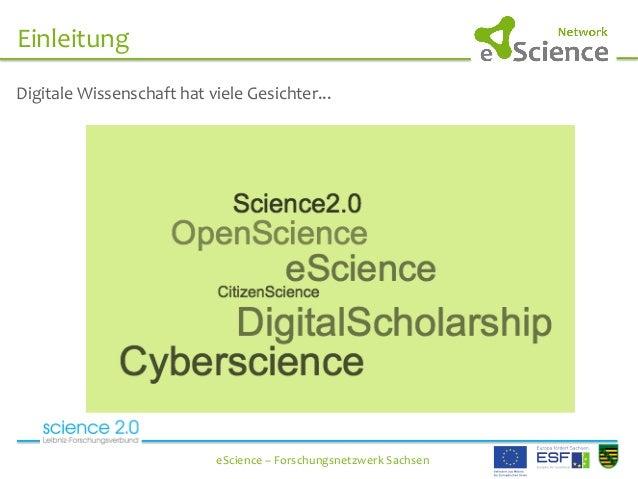 Einleitung   eScience  –  Forschungsnetzwerk  Sachsen   Digitale  Wissenschaft  hat  viele  Gesichter......