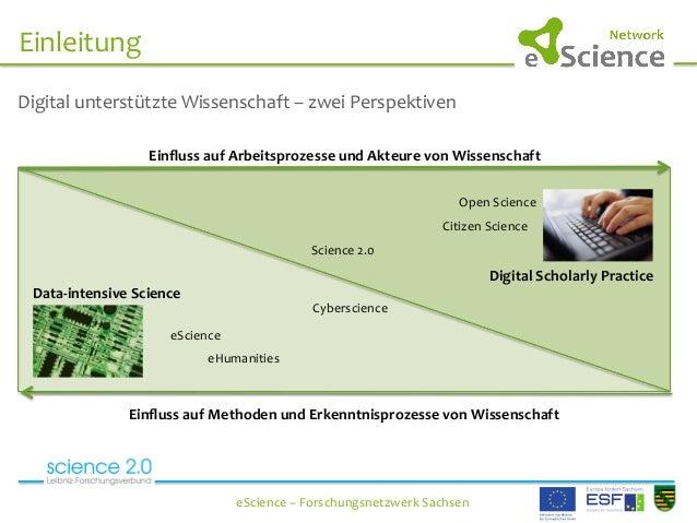 Einleitung   eScience  –  Forschungsnetzwerk  Sachsen   Digital  unterstützte  Wissenschaft  –  zwei  ...
