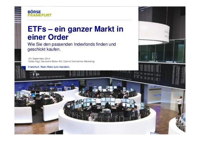 1  ETFs – ein ganzer Markt in  einer Order  Wie Sie den passenden Indexfonds finden und  geschickt kaufen.  20. September ...