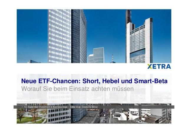 1 Neue ETF-Chancen: Short, Hebel und Smart-Beta Worauf Sie beim Einsatz achten müssen • 14. September Investment & Busines...