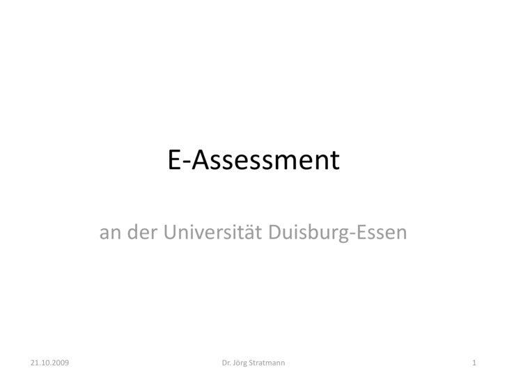 E-Assessment<br />an der Universität Duisburg-Essen<br />21.10.2009<br />1<br />Dr. Jörg Stratmann<br />