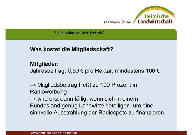 2. Die Initiative: Wer sind wir? www.heimischelandwirtschaft.de Was kostet die Mitgliedschaft? Mitglieder: Jahresbeitrag: ...