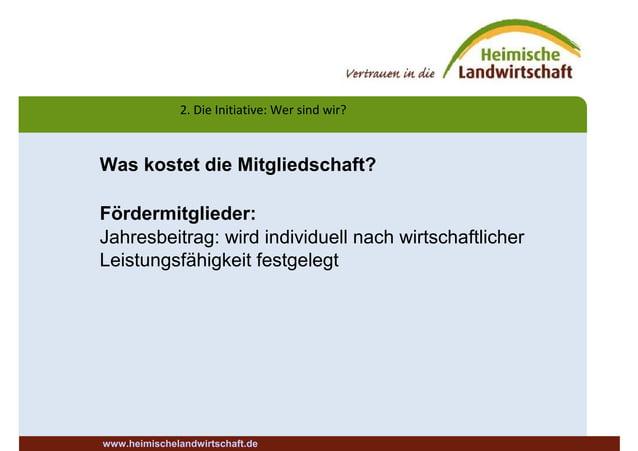 2. Die Initiative: Wer sind wir? www.heimischelandwirtschaft.de Was kostet die Mitgliedschaft? Fördermitglieder: Jahresbei...
