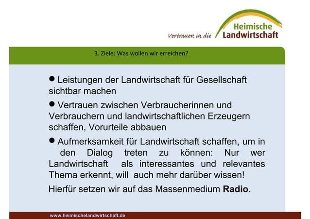 3. Ziele: Was wollen wir erreichen? www.heimischelandwirtschaft.de Leistungen der Landwirtschaft für Gesellschaft sichtba...