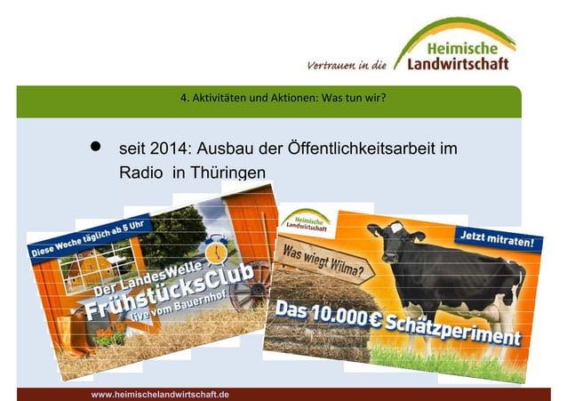 4. Aktivitäten und Aktionen: Was tun wir?  seit 2014: Ausbau der Öffentlichkeitsarbeit im Radio in Thüringen www.heimisch...