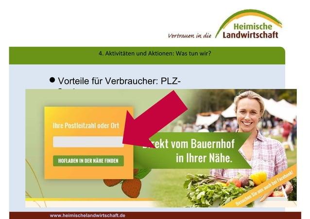 Vorteile für Verbraucher: PLZ- Suche 4. Aktivitäten und Aktionen: Was tun wir? www.heimischelandwirtschaft.de