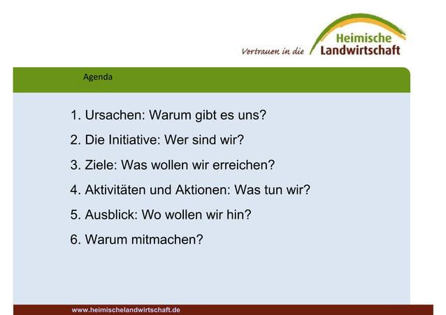 Agenda www.heimischelandwirtschaft.de 1. Ursachen: Warum gibt es uns? 2. Die Initiative: Wer sind wir? 3. Ziele: Was wolle...