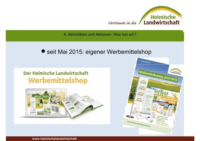4. Aktivitäten und Aktionen: Was tun wir? seit Mai 2015: eigener Werbemittelshop www.heimischelandwirtschaft.