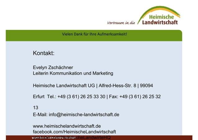 Vielen Dank für Ihre Aufmerksamkeit! www.heimischelandwirtschaft. Kontakt: Evelyn Zschächner Leiterin Kommunikation und Ma...
