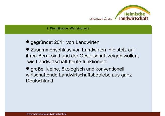 2. Die Initiative: Wer sind wir? www.heimischelandwirtschaft.de gegründet 2011 von Landwirten Zusammenschluss von Landwi...