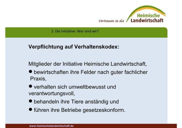 2. Die Initiative: Wer sind wir? www.heimischelandwirtschaft.de Verpflichtung auf Verhaltenskodex: Mitglieder der Initiati...