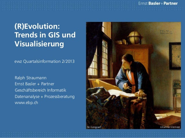 (R)Evolution: Trends in GIS und Visualisierung ewz Quartalsinformation 2/2013 Ralph Straumann Ernst Basler + Partner Gesch...