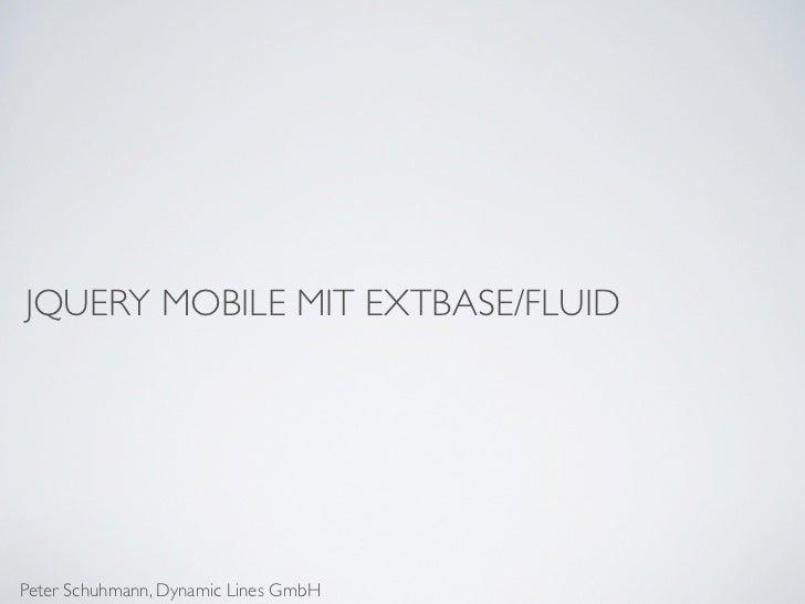 JQUERY MOBILE MIT EXTBASE/FLUIDPeter Schuhmann, Dynamic Lines GmbH