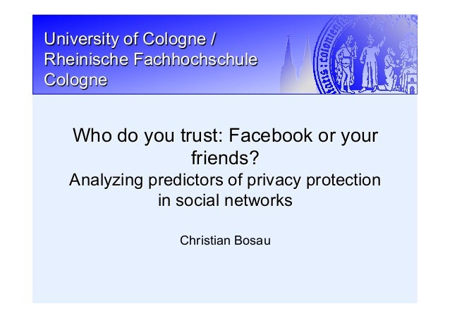 University of Cologne / Rheinische Fachhochschule Cologne Christian Bosau Who do you trust: Facebook or your friends? Anal...