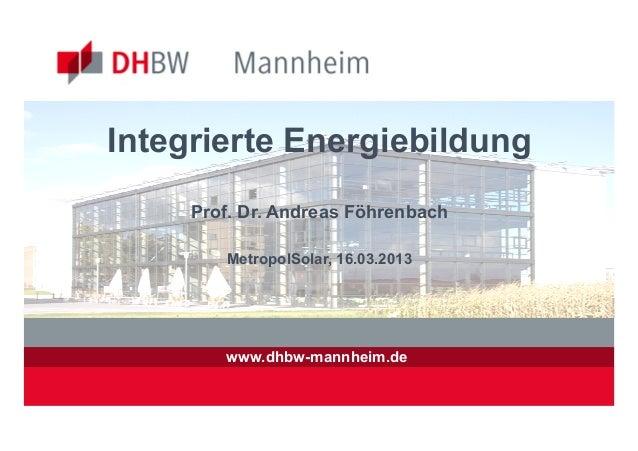 Integrierte Energiebildung     Prof. Dr. Andreas Föhrenbach        MetropolSolar, 16.03.2013        www.dhbw-mannheim.de