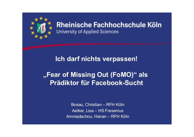 """Ich darf nichts verpassen!  """"Fear of Missing Out (FoMO)"""" als  Prädiktor für Facebook-Sucht  Bosau, Christian – RFH Köln  A..."""