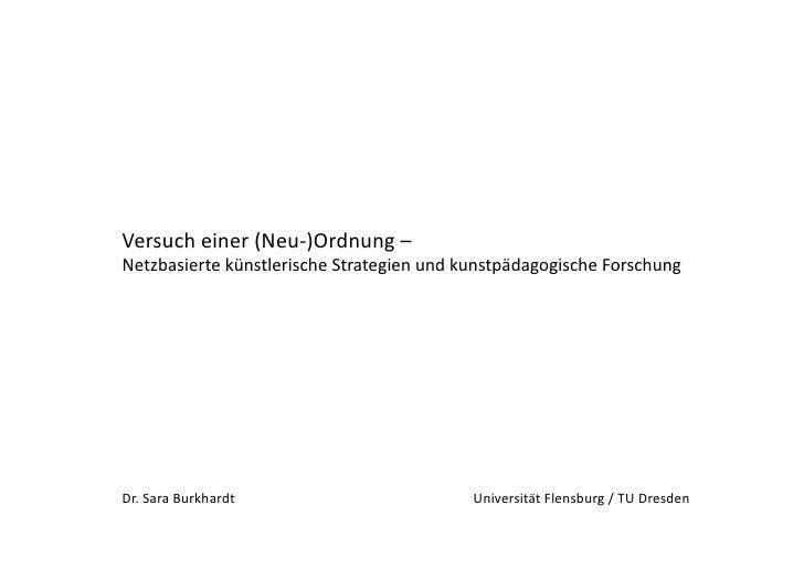 Versucheiner(Neu‐)Ordnung–NetzbasiertekünstlerischeStrategienundkunstpädagogischeForschungDr.SaraBurkhardt...