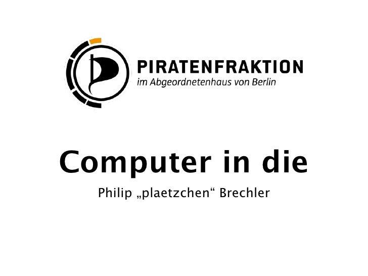 """Computer in die  Philip """"plaetzchen"""" Brechler"""