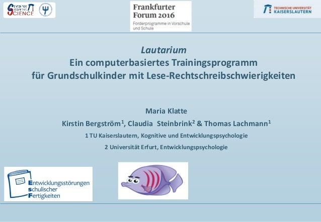 Maria Klatte Kirstin Bergström1, Claudia Steinbrink2 & Thomas Lachmann1 1 TU Kaiserslautern, Kognitive und Entwicklungspsy...