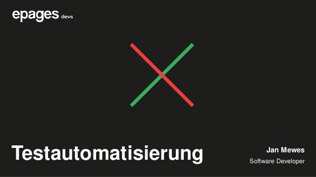 Testautomatisierung Jan Mewes Software Developer