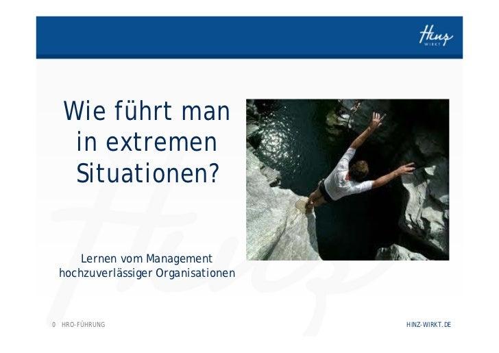 Wie führt man   in extremen   Situationen?     Lernen vom Management hochzuverlässiger Organisationen0 HRO-FÜHRUNG        ...